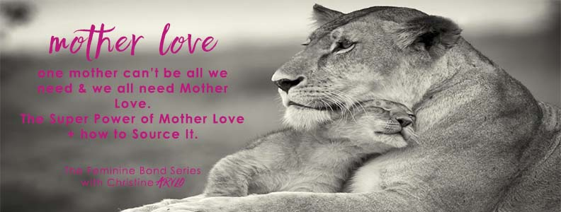 Mother Love The Feminine Love We All Need How To Source It