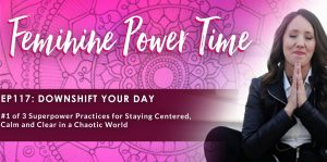 practices for staying centered feminine power time 117